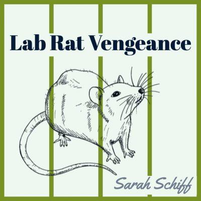 LAB RAT VENGEANCE by Sarah Schiff