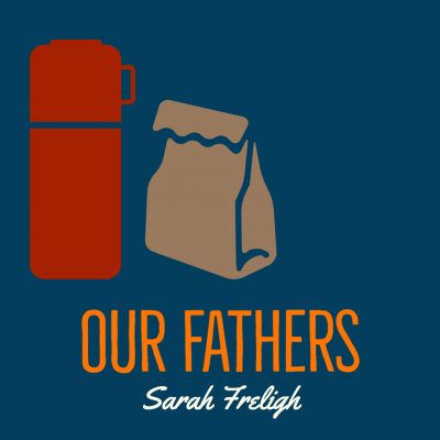 OUR FATHERS by Sarah Freligh