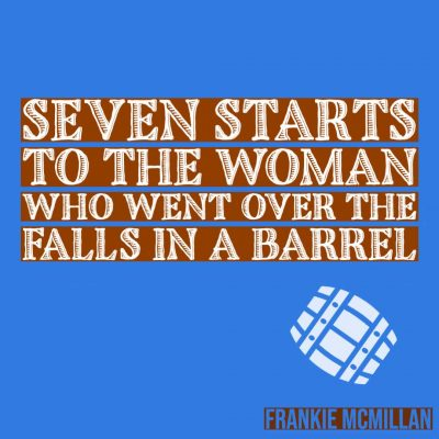 SEVEN STARTS TO THE WOMAN WHO WENT OVER THE FALLS IN A BARREL by Frankie McMillan
