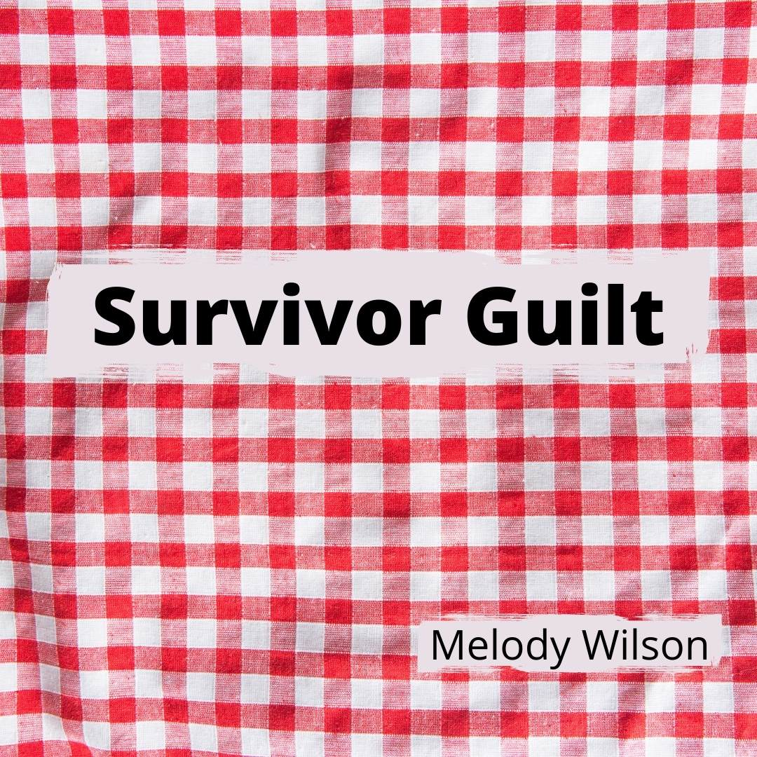SURVIVOR GUILT by Melody Wilson
