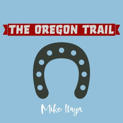 THE OREGON TRAIL by Mike Itaya