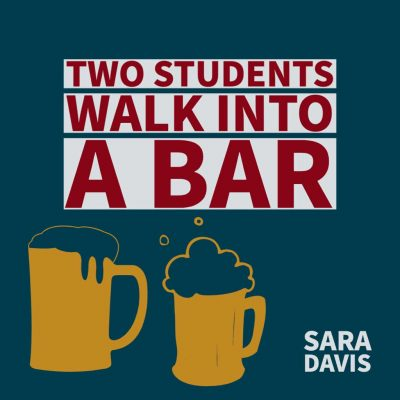 TWO STUDENTS WALK INTO A BAR by Sara Davis